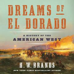 Dreams of El Dorado by H. W. Brands audiobook