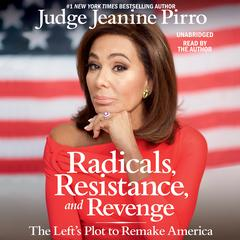 Radicals, Resistance, and Revenge by Jeanine Pirro audiobook