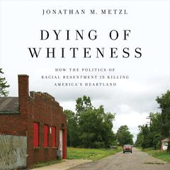 Dying of Whiteness by Jonathan M. Metzl audiobook