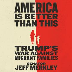 America Is Better Than This by Jeff Merkley audiobook