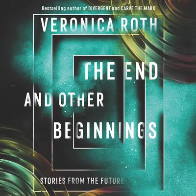 The End and Other Beginnings by Veronica Roth audiobook