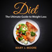 Diet: The Ultimate Guide to Weight Loss by  Mary J. Moore audiobook