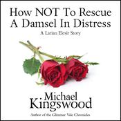 How NOT To Rescue A Damsel In DIstress by  Michael Kingswood audiobook