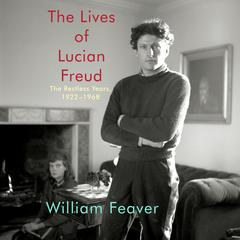 The Lives of Lucian Freud by William Feaver audiobook