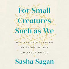 For Small Creatures Such as We by Sasha Sagan audiobook