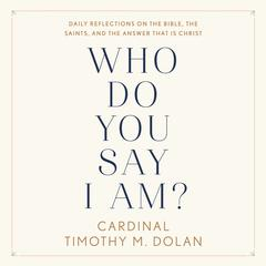 Who Do You Say I Am? by Timothy M. Dolan audiobook