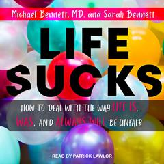 Life Sucks by Michael Bennett, M. D. audiobook