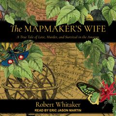 The Mapmaker's Wife by Robert Whitaker audiobook