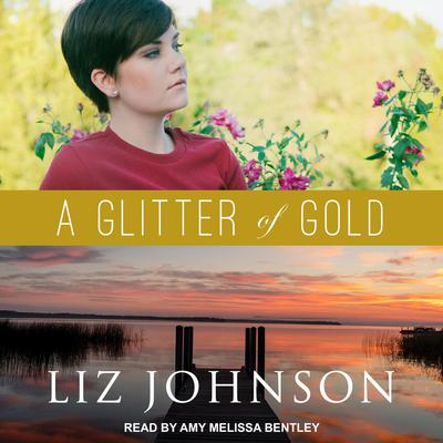 A Glitter of Gold by Liz Johnson audiobook