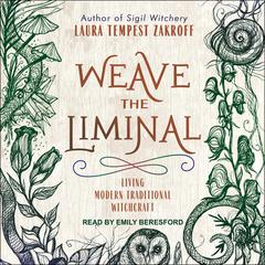 Weave the Liminal by Laura Tempest Zakroff audiobook