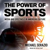 The Power of Sports by  Michael Serazio audiobook