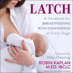 Latch by Robin Kaplan, MEd, IBCLC audiobook
