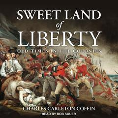 Sweet Land of Liberty by Charles Carleton Coffin audiobook