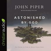 Astonished by God by  John Piper audiobook