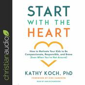 Start with the Heart by  Kathy Koch audiobook