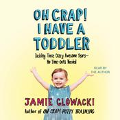 Oh Crap! I Have a Toddler by  Jamie Glowacki audiobook