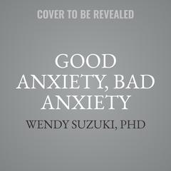 Good Anxiety, Bad Anxiety by Wendy Suzuki audiobook