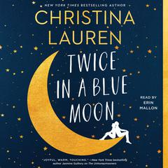 Twice in a Blue Moon by Christina Lauren audiobook