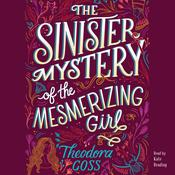 The Sinister Mystery of the Mesmerizing Girl by  Theodora Goss audiobook