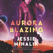 Aurora Blazing by  Jessie Mihalik audiobook