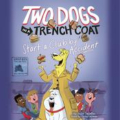 Two Dogs in a Trench Coat Start a Club by Accident by  Julie Falatko audiobook