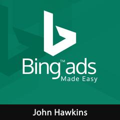 Bing Ads Made Easy by John Hawkins audiobook