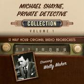 Michael Shayne, Private Detective, Collection 1 by  Black Eye Entertainment audiobook