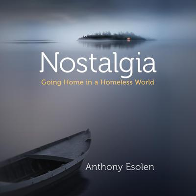 Nostalgia by Anthony Esolen audiobook