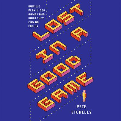 Lost in a Good Game by Pete Etchells audiobook