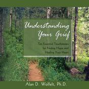 Understanding Your Grief by  Alan D. Wolfelt PhD audiobook
