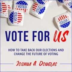 Vote for US by Joshua A. Douglas audiobook