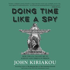 Doing Time Like A Spy by John Kiriakou audiobook