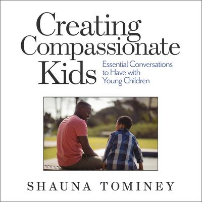 Creating Compassionate Kids by Shauna Tominey audiobook