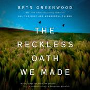 The Reckless Oath We Made by  Bryn Greenwood audiobook