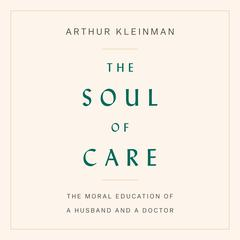 The Soul of Care by Arthur Kleinman audiobook