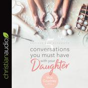 5 Conversations You Must Have with Your Daughter by  Vicki Courtney audiobook