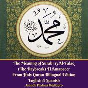 The Meaning of Surah 113 Al-Falaq (The Daybreak) El Amanecer From Holy Quran Bilingual Edition English & Spanish by  Jannah Firdaus Foundation audiobook