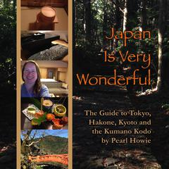 Japan Is Very Wonderful by Pearl Howie audiobook