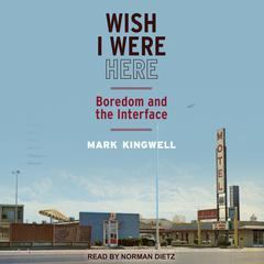 Wish I Were Here by Mark Kingwell audiobook