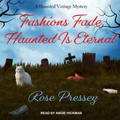 Fashions Fade, Haunted Is Eternal by  Rose Pressey audiobook