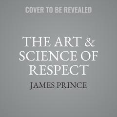The Art & Science of Respect by James Prince audiobook