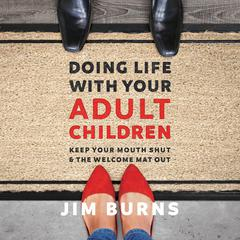 Doing Life with Your Adult Children by Jim Burns audiobook