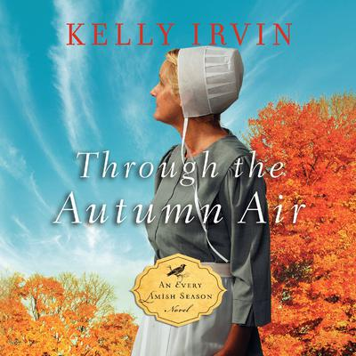 Through the Autumn Air by Kelly Irvin audiobook