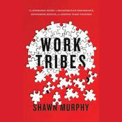 Work Tribes by  Shawn Murphy audiobook