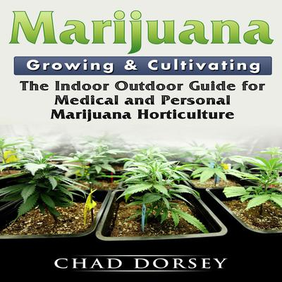 Marijuana Growing & Cultivating by Chad Dorsey audiobook