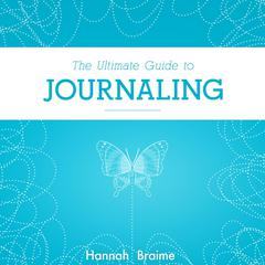 The Ultimate Guide to Journaling by Hannah Braime audiobook