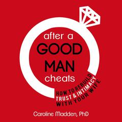 After a Good Man Cheats by Caroline Madden audiobook