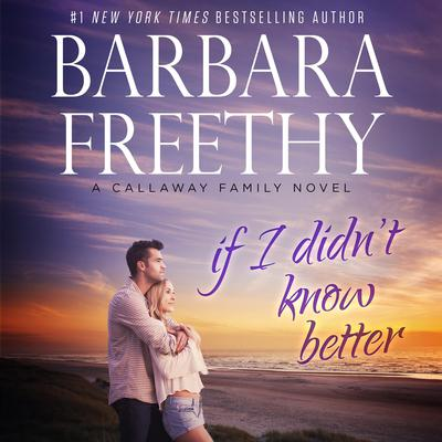 If I Didn't Know Better by Barbara Freethy audiobook