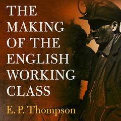 The Making of the English Working Class by E. P. Thompson audiobook