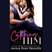 Catching Him by  Aurora Rose Reynolds audiobook